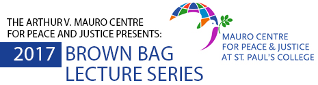 Brown Bag Lecture Series - Arthur V. Mauro Centre for Peace and Justice