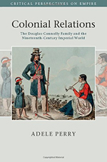 Adele Perry, Colonial Relations: The Douglas-Connolly Family and the Nineteenth-Century Imperial World, Cambridge University Press, 2015