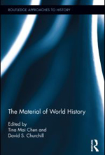 Tina Mai Chen & David S. Churchill, eds, The Material World of History, Routledge, 2015