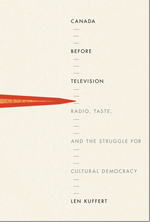 Len Kuffert, Canada before Television: Radio, Taste, and the Struggle for Cultural Deomcracy, McGill-Queen's University Press, 2016