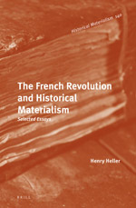 Henry Heller, The French Revolution and Historical Materialism, Selected Essays, Brill, 2017