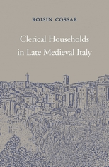 Roisin Cossar, Clerical Households in Late Medieval Italy, Harvard University Press, 2017
