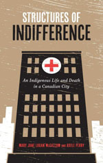 Mary Jane Logan McCallum & Adele Perry, Structures of Indifference: An Indigenous Life and Death in a Canadian City, University of Manitoba Press, 2018