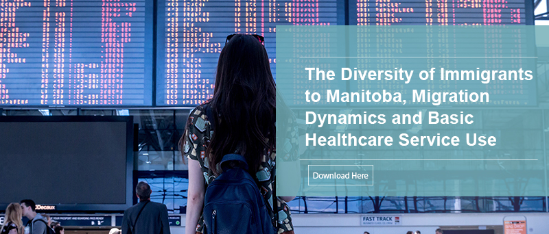 The Diversity of Immigrants to Manitoba, Migration Dynamics and Basic Healthcare Service Use - Landing Page
