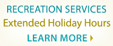 Recreation Services Extended Holiday Hours - Learn More