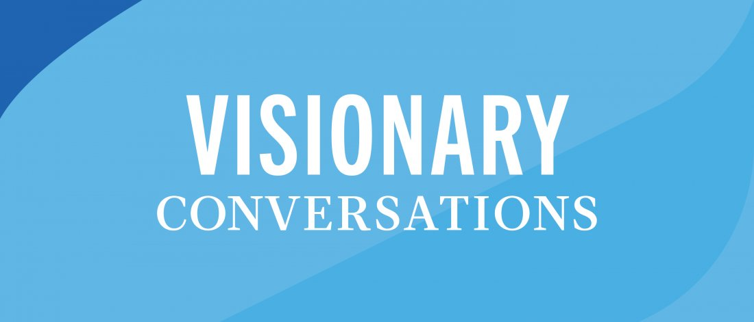 Graphic that says Visionary Conversations
