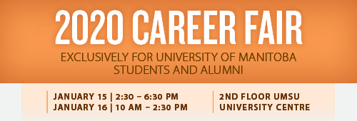 2020 January Career Fair - Open to all students and alumni - January 15 3:00 - 7:00 PM and January 16 9:30 AM - 2:30 PM, 2nd Floor UMSU University Centre