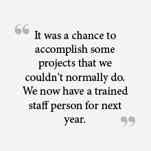 """It was a chance to accomplish some projects that we couldn't normally do. We now have a trained staff person for next year."""
