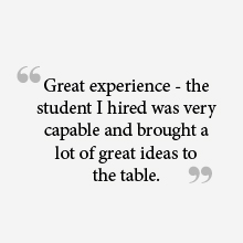 """Great experience - the student I hired was very capable and brought a lot of great ideas to the table."""