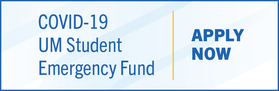 COVID-19 UM Student Emergency Fund. Apply today.