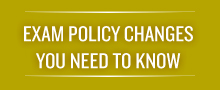 Exam Policy Changes You Need to Know
